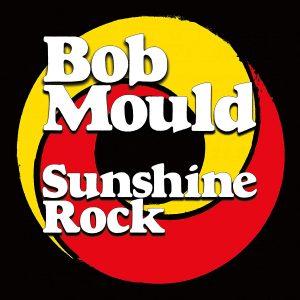 Track by Track - Sunshine Rock - Bob Mould - Snack mag